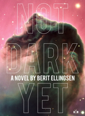 Not Dark Yet by Berit Ellingsen (Two Dollar Radio 2015)